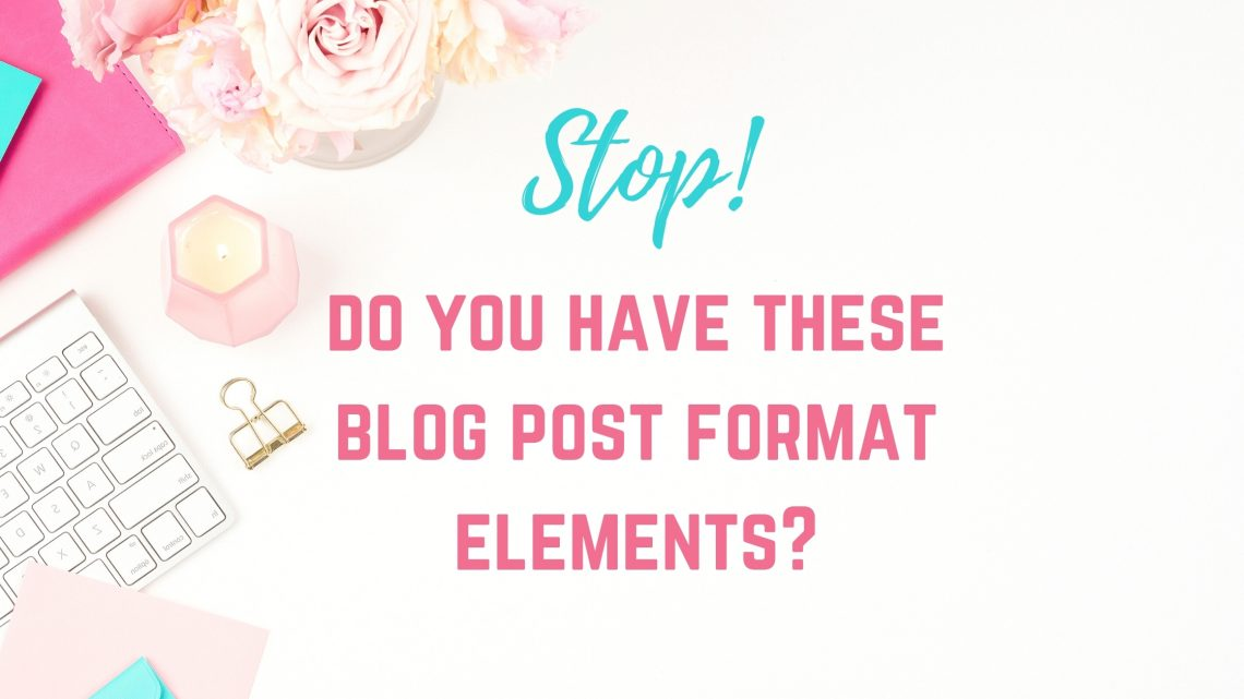stop! do you have these blog post format elements?