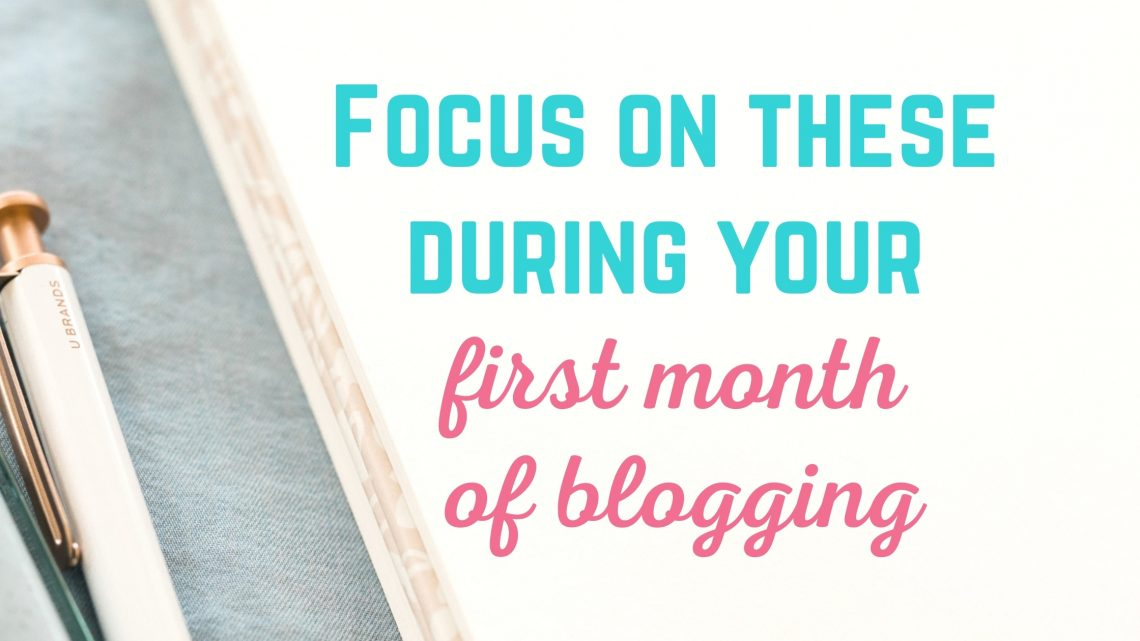 focus on these during your first month of blogging